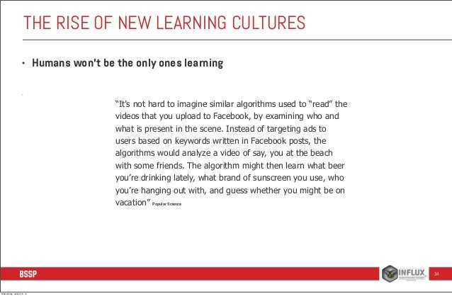 """THE RISE OF NEW LEARNING CULTURES •  Humans won't be the only ones learning  •  """"It's not hard to imagine similar algorith..."""