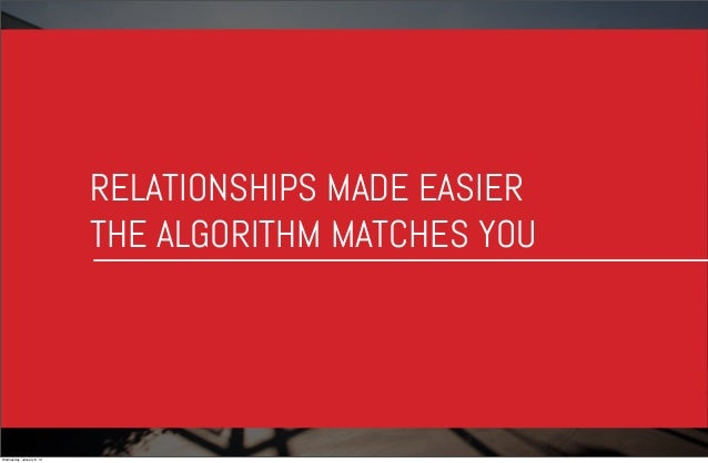 RELATIONSHIPS MADE EASIER THE ALGORITHM MATCHES YOU  Wednesday, January 8, 14