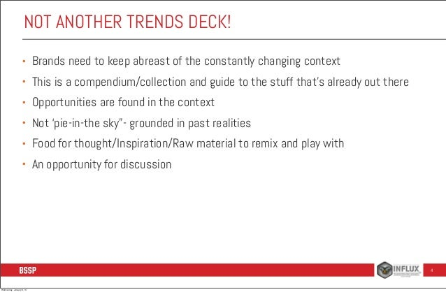 NOT ANOTHER TRENDS DECK! •  Brands need to keep abreast of the constantly changing context  •  This is a compendium/collec...