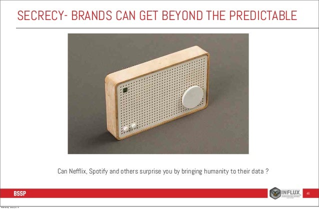 SECRECY- BRANDS CAN GET BEYOND THE PREDICTABLE  Can Nefflix, Spotify and others surprise you by bringing humanity to their...
