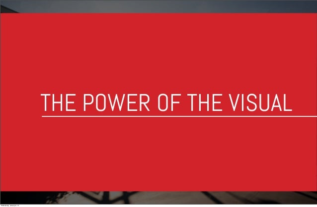 THE POWER OF THE VISUAL  Wednesday, January 8, 14