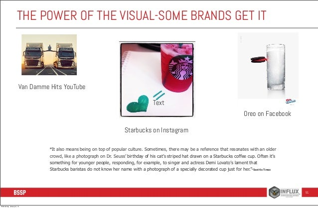 """THE POWER OF THE VISUAL-SOME BRANDS GET IT  Van Damme Hits YouTube Text Oreo on Facebook Starbucks on Instagram """"It also m..."""