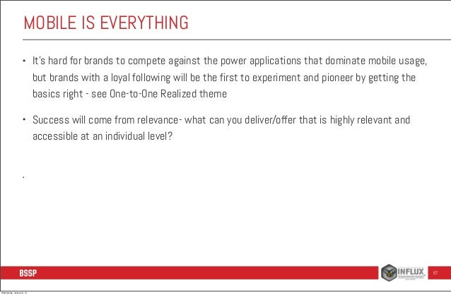 MOBILE IS EVERYTHING •  It's hard for brands to compete against the power applications that dominate mobile usage, but bra...