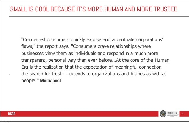 """SMALL IS COOL BECAUSE IT'S MORE HUMAN AND MORE TRUSTED  •  """"Connected consumers quickly expose and accentuate corporations..."""