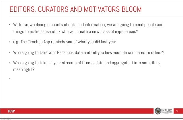 EDITORS, CURATORS AND MOTIVATORS BLOOM •  With overwhelming amounts of data and information, we are going to need people a...