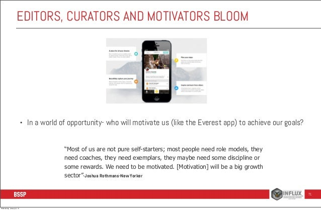 EDITORS, CURATORS AND MOTIVATORS BLOOM  •  In a world of opportunity- who will motivate us (like the Everest app) to achie...