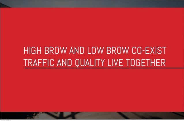 HIGH BROW AND LOW BROW CO-EXIST TRAFFIC AND QUALITY LIVE TOGETHER  Wednesday, January 8, 14