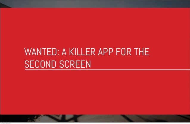 WANTED: A KILLER APP FOR THE SECOND SCREEN  Wednesday, January 8, 14