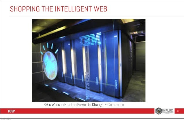 SHOPPING THE INTELLIGENT WEB  IBM's Watson Has the Power to Change E-Commerce 99  Wednesday, January 8, 14