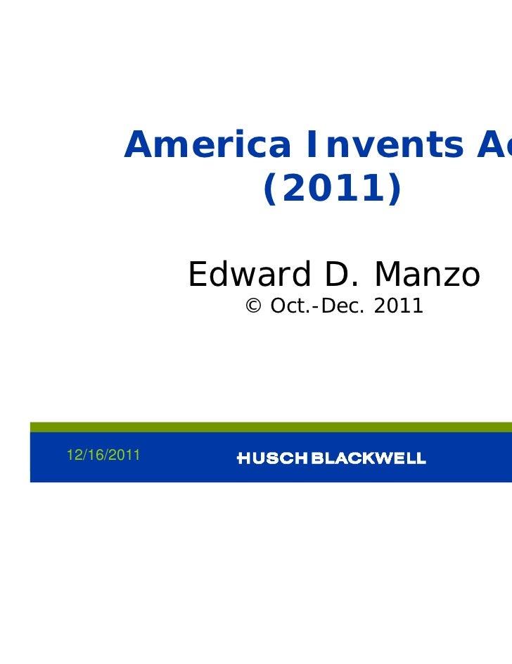 America Invents Act             (2011)             Edward D. Manzo               © Oct.-Dec. 201112/16/2011               ...