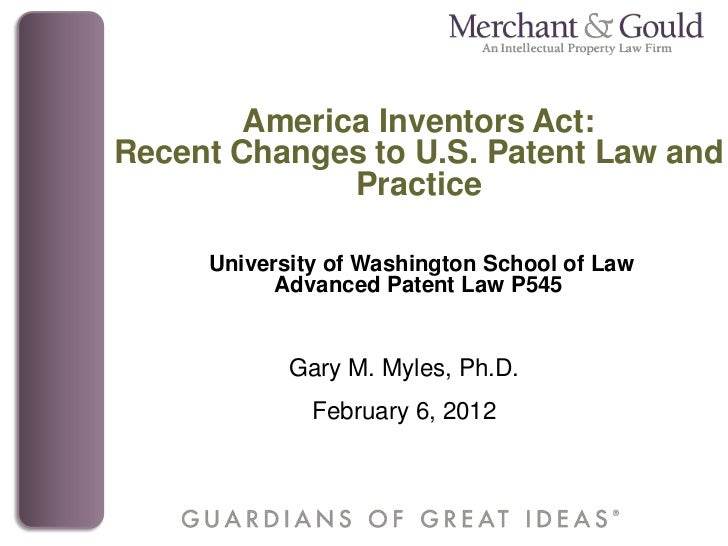 America Inventors Act:Recent Changes to U.S. Patent Law and              Practice     University of Washington School of L...