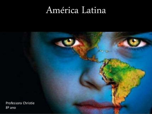 América Latina Professora Christie 8º ano