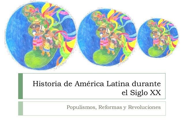 Historia de América Latina durante el Siglo XX Populismos, Reformas y Revoluciones