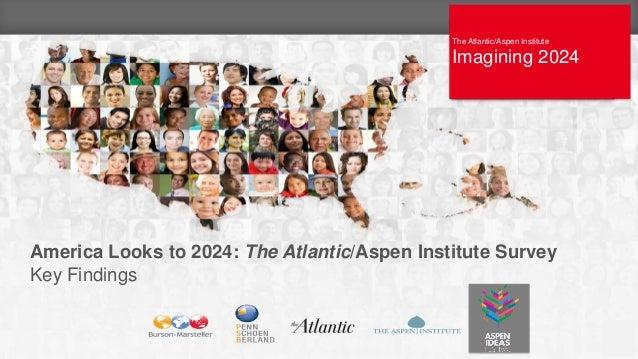 The Atlantic/Aspen Institute IMAGINING 2024 The Atlantic/Aspen Institute Imagining 2024 1 America Looks to 2024: The Atlan...