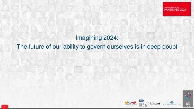 The Atlantic/Aspen Institute IMAGINING 2024 The Atlantic/Aspen Institute IMAGINING 2024 Imagining 2024: The future of our ...