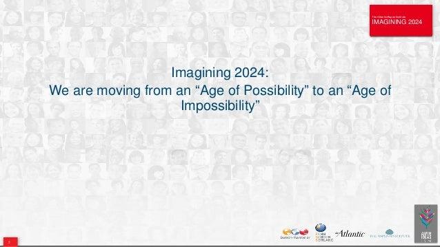 The Atlantic/Aspen Institute IMAGINING 2024 The Atlantic/Aspen Institute IMAGINING 2024 Imagining 2024: We are moving from...