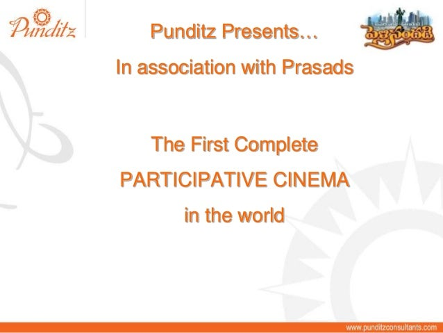 The First Complete PARTICIPATIVE CINEMA in the world Punditz Presents… In association with Prasads