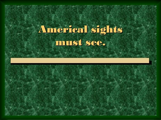 Americal sightsAmerical sightsmust see.must see.