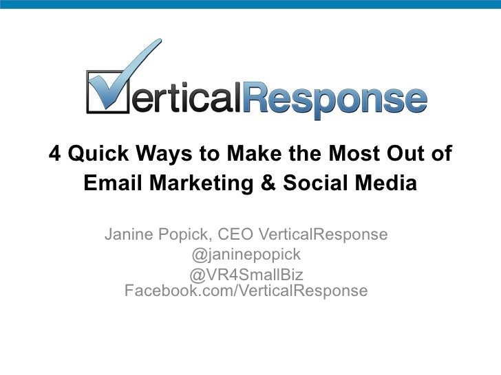 4 Quick Ways to Make the Most Out of   Email Marketing & Social Media    Janine Popick, CEO VerticalResponse              ...