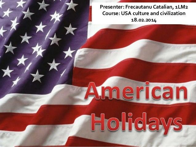 Presenter: Frecautanu Catalian, 1LM2 Course: USA culture and civilization 18.02.2014