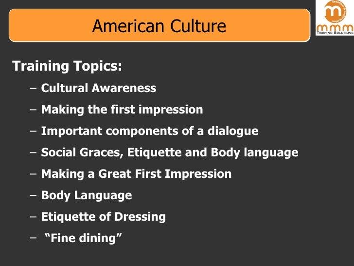 American Culture <ul><li>Training Topics: </li></ul><ul><ul><li>Cultural Awareness </li></ul></ul><ul><ul><li>Making the f...