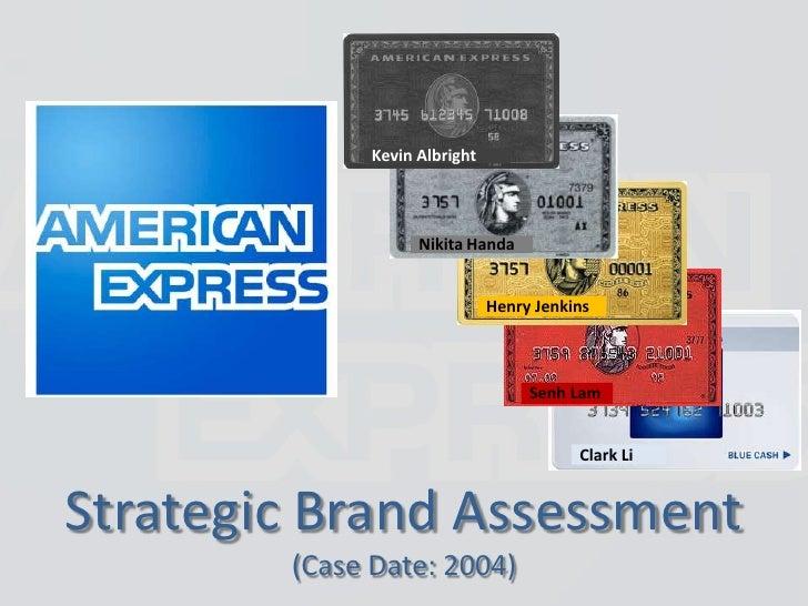 Senh Lam<br />Kevin Albright<br />Henry Jenkins<br />Strategic Brand Assessment(Case Date: 2004)<br />Nikita Handa<br />Cl...