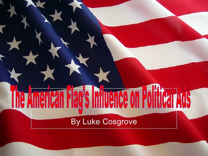By Luke Cosgrove The American Flag's Influence on Political Ads