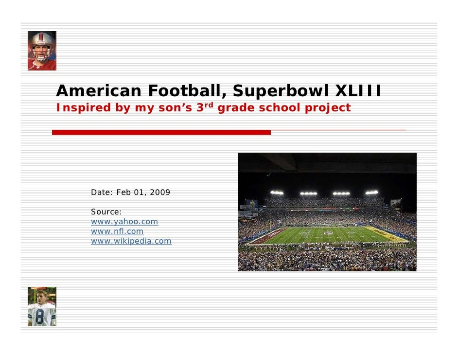 American Football, Superbowl XLIII Inspired by my son's 3rd grade school project          Date: Feb 01, 2009       Source:...