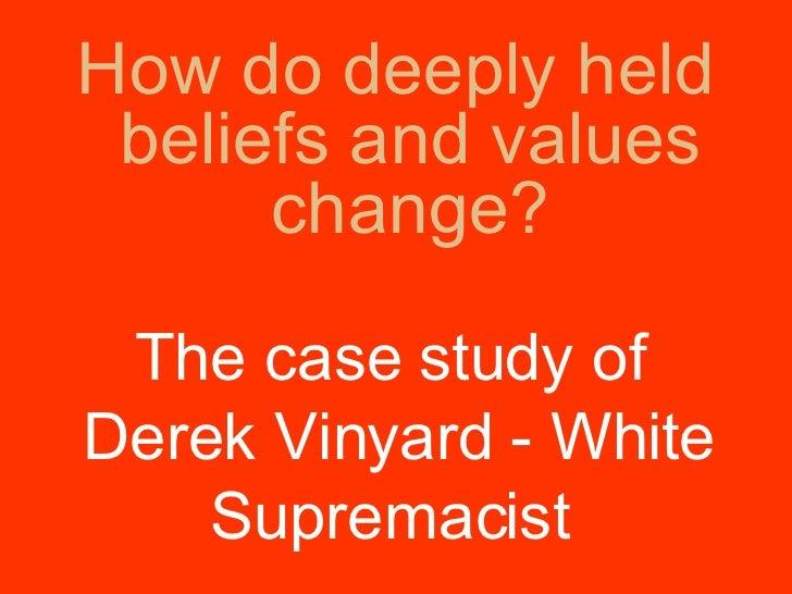 <ul><li>How do deeply held beliefs and values change? </li></ul>The case study of  Derek Vinyard - White Supremacist