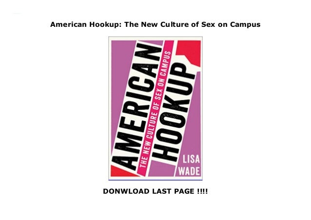 American Hookup: The New Culture of Sex on Campus DONWLOAD LAST PAGE !!!! American Hookup: The New Culture of Sex on Campus