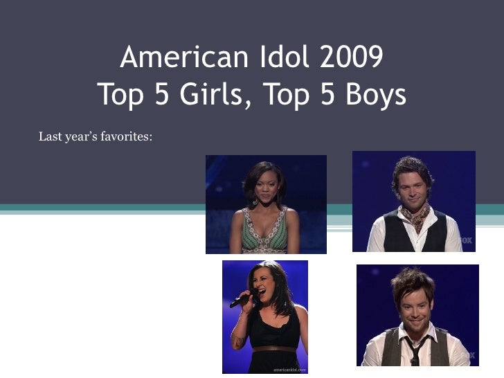 American Idol 2009 Top 5 Girls, Top 5 Boys Last year's favorites: