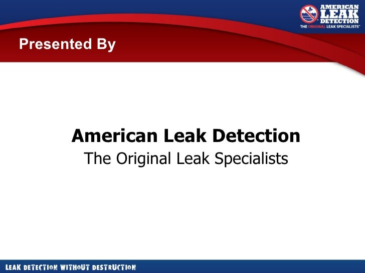 Presented By  American Leak Detection The Original Leak Specialists