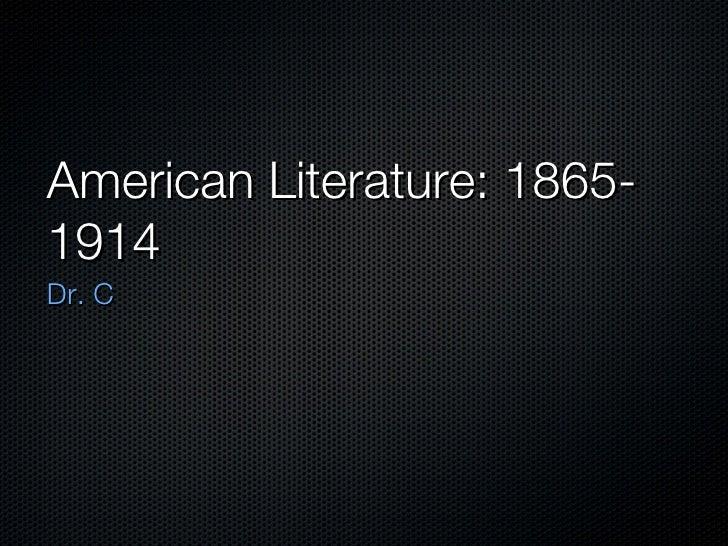 American Literature: 1865-1914 <ul><li>Dr. C </li></ul>