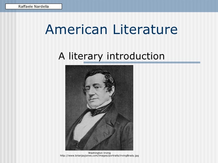 American Literature A literary introduction Raffaele Nardella Washington Irving http://www.brianjayjones.com/images/portra...
