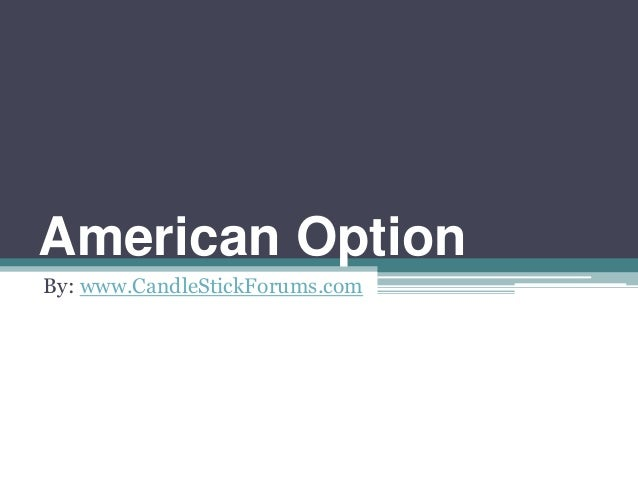American Option By: www.CandleStickForums.com