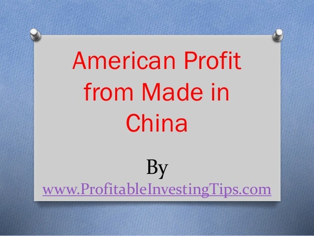 By www.ProfitableInvestingTips.com American Profit from Made in China