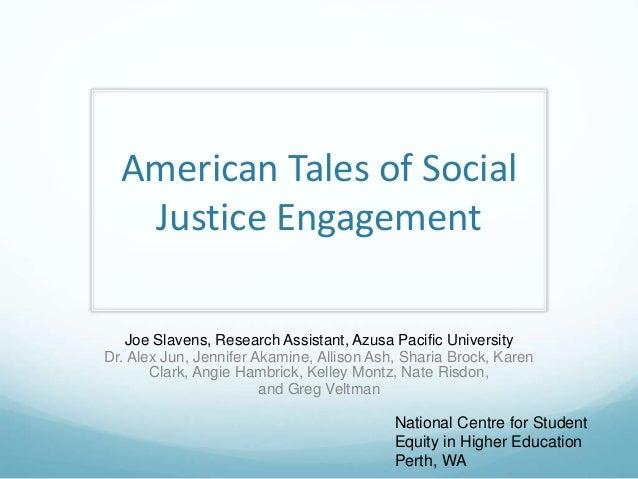 American Tales of Social Justice Engagement Joe Slavens, Research Assistant, Azusa Pacific University Dr. Alex Jun, Jennif...