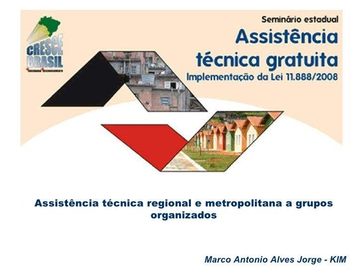 Assistência técnica regional e metropolitana a grupos organizados Marco Antonio Alves Jorge - KIM