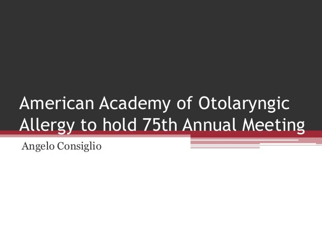 American Academy of Otolaryngic Allergy to hold 75th Annual Meeting Angelo Consiglio