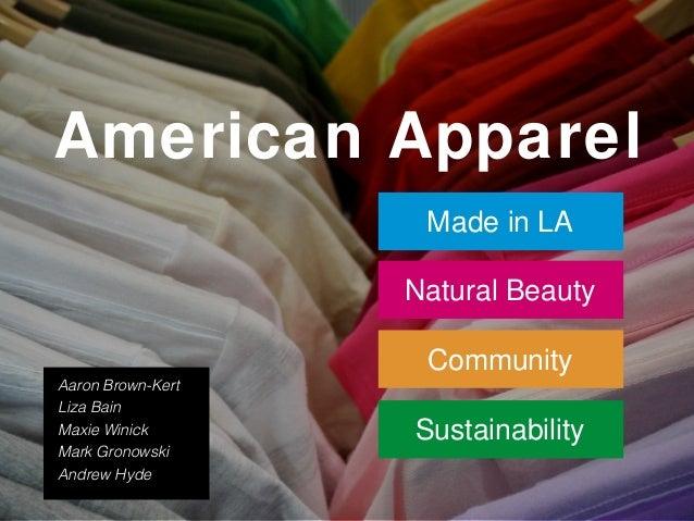 American Apparel                    Made in LA                   Natural Beauty                    CommunityAaron Brown-Ke...