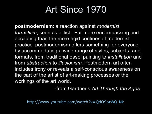 Art Since 1970 postmodernism: a reaction against modernist formalism, seen as elitist . Far more encompassing and acceptin...
