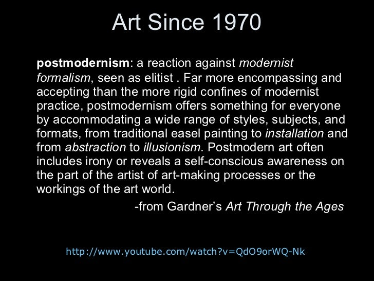 Art Since 1970 <ul><li>postmodernism : a reaction against  modernist formalism , seen as elitist . Far more encompassing a...