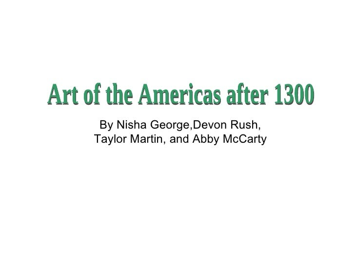 Art of the Americas after 1300 By Nisha George,Devon Rush, Taylor Martin, and Abby McCarty