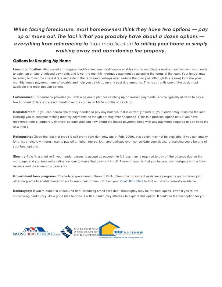 When facing foreclosure, most homeowners think they have two options — pay up or move out. The fact is that you probably h...