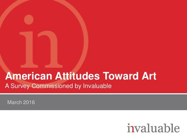 Confidential American Attitudes Toward Art A Survey Commissioned by Invaluable March 2016