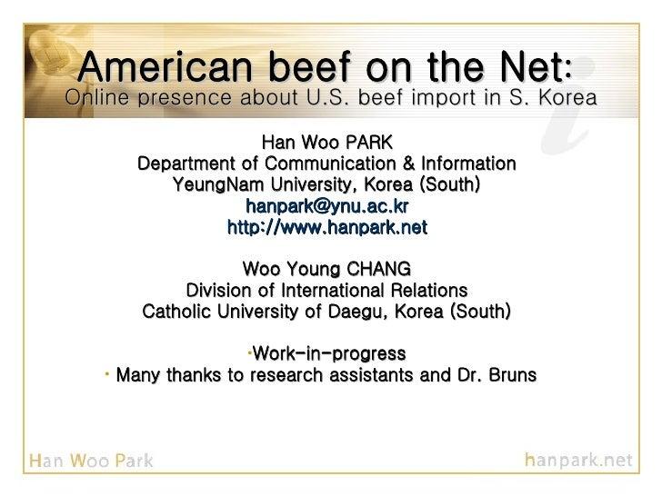 American beef on the Net :  Online presence about U.S. beef import in S. Korea <ul><li>Han Woo PARK </li></ul><ul><li>Depa...
