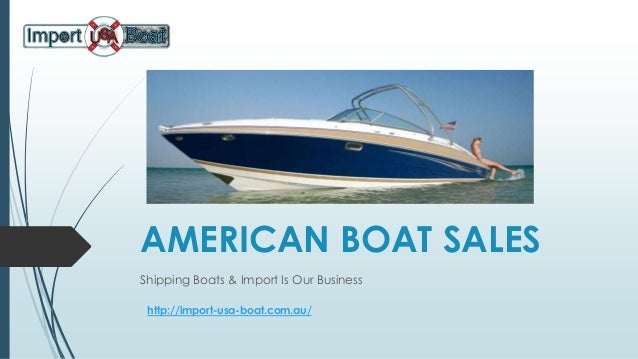 AMERICAN BOAT SALES Shipping Boats & Import Is Our Business http://import-usa-boat.com.au/