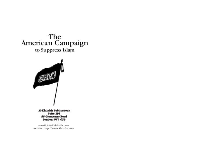 TheAmerican Campaign    to Suppress Islam       Al-Khilafah Publications              Suite 298         56 Gloucester Road...