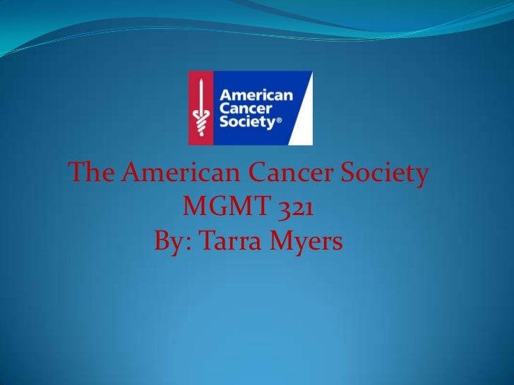The American Cancer Society        MGMT 321      By: Tarra Myers