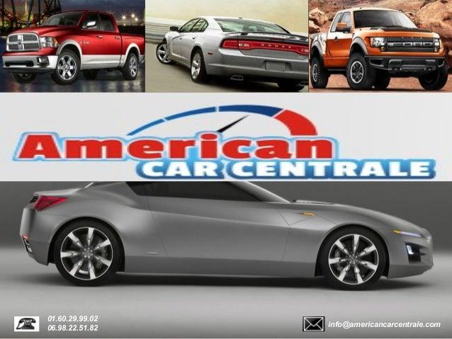 info@americancarcentrale.com 01.60.29.99.02 06.98.22.51.82